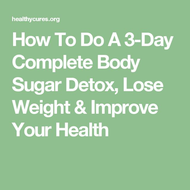 How To Do A 3-Day Complete Body Sugar Detox, Lose Weight & Improve Your Health