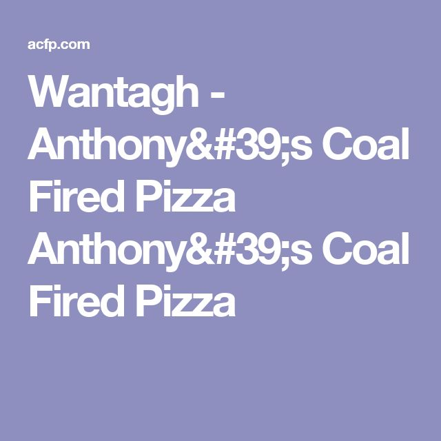 Wantagh - Anthony's Coal Fired Pizza Anthony's Coal Fired Pizza
