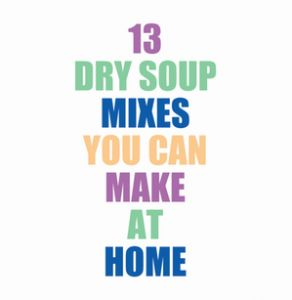 13 Dry Soup Mixes You Can Make At Home