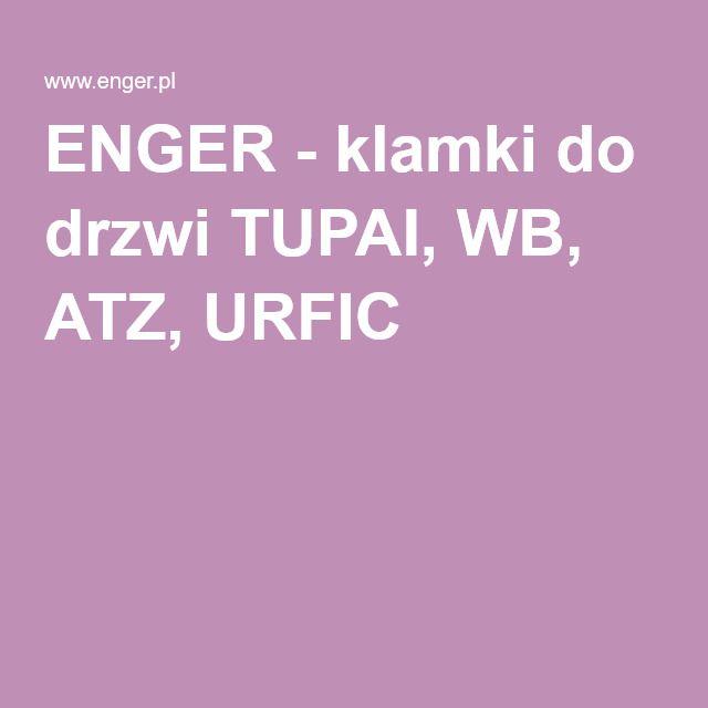 ENGER - klamki do drzwi TUPAI, WB, ATZ, URFIC