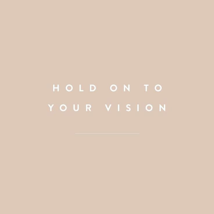 Hold on to your vision | words of wisdom | quotes to live by