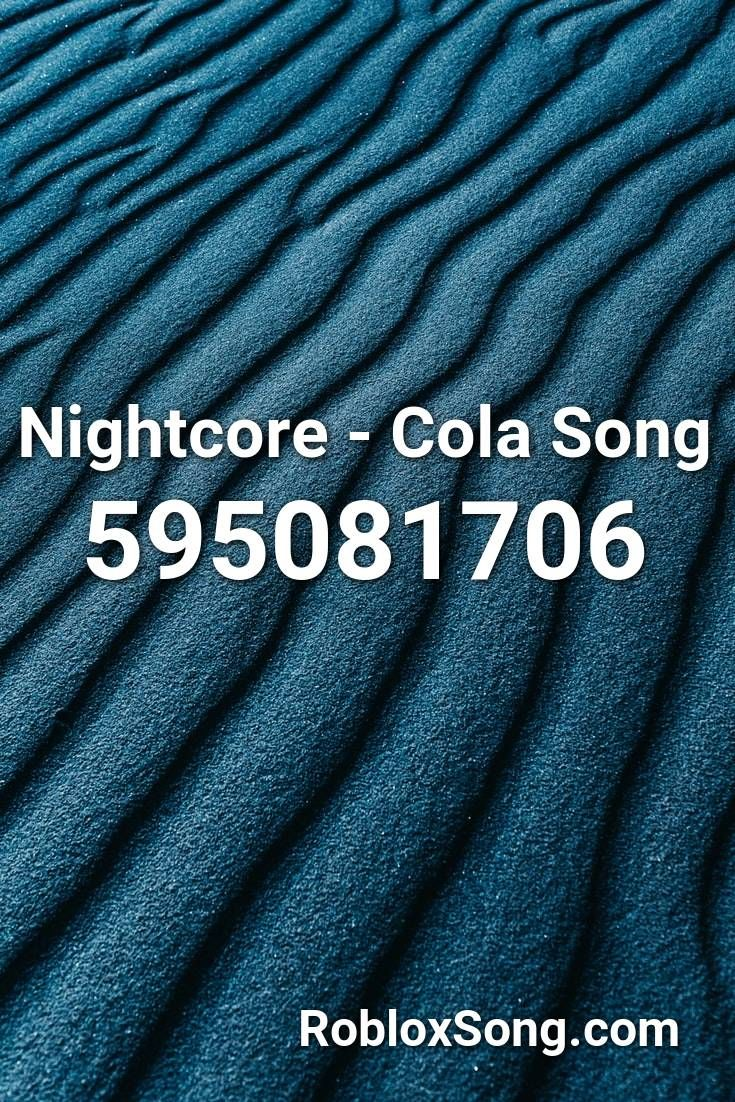 Nightcore Cola Song Roblox Id Roblox Music Codes In 2020