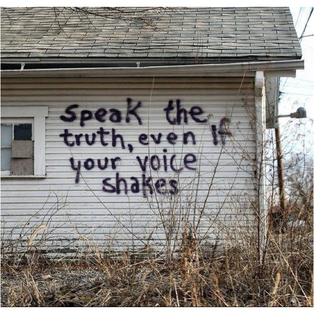 Speak the Truth...: Be Honest, Remember This, Telling The Truths, So True, Stands Up, Favorite Quotes, Worth It, Voice Shakes, Inspiration Quotes
