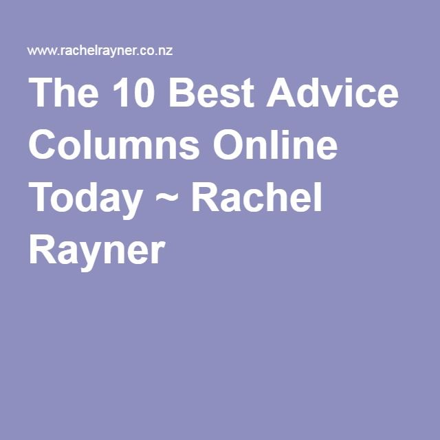 The 10 Best Advice Columns Online Today ~ Rachel Rayner \\ reading list