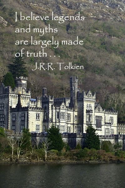 """I believe legends and myths are largely made of truth..."" J.R.R. Tolkien"