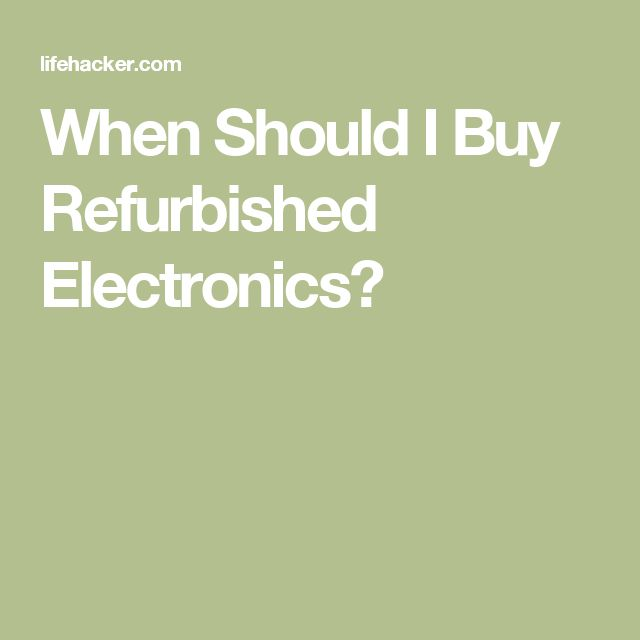 When Should I Buy Refurbished Electronics?