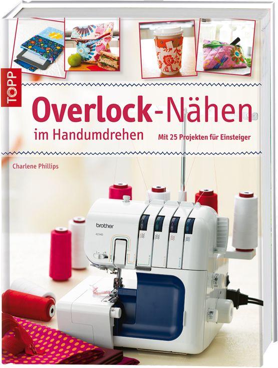 Overlock-Nähen im Handumdrehen - Mit 25 Projekten für Einsteiger