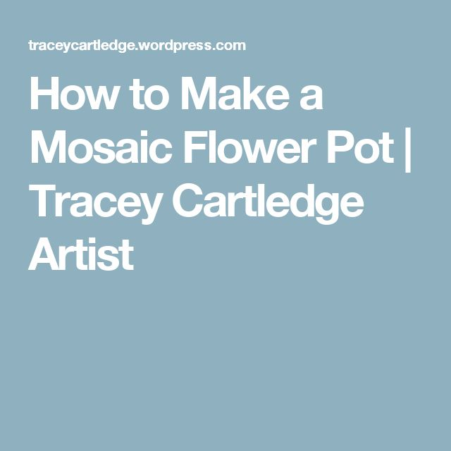 How to Make a Mosaic Flower Pot  | Tracey Cartledge Artist
