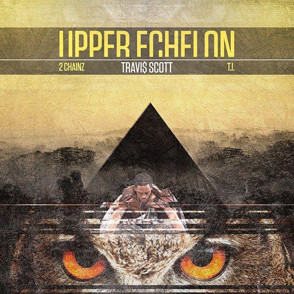 Travi$+Scott+–+Upper+Echelon+ft.+T.I.,+2+Chainz+(Pruga+P+Remix)