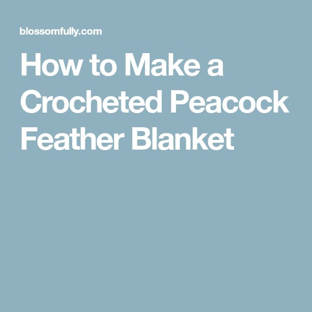 How to Make a Crocheted Peacock Feather Blanket