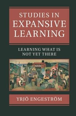 Studies in expansive learning : learning what is not yet there / Engeström, Yrjö
