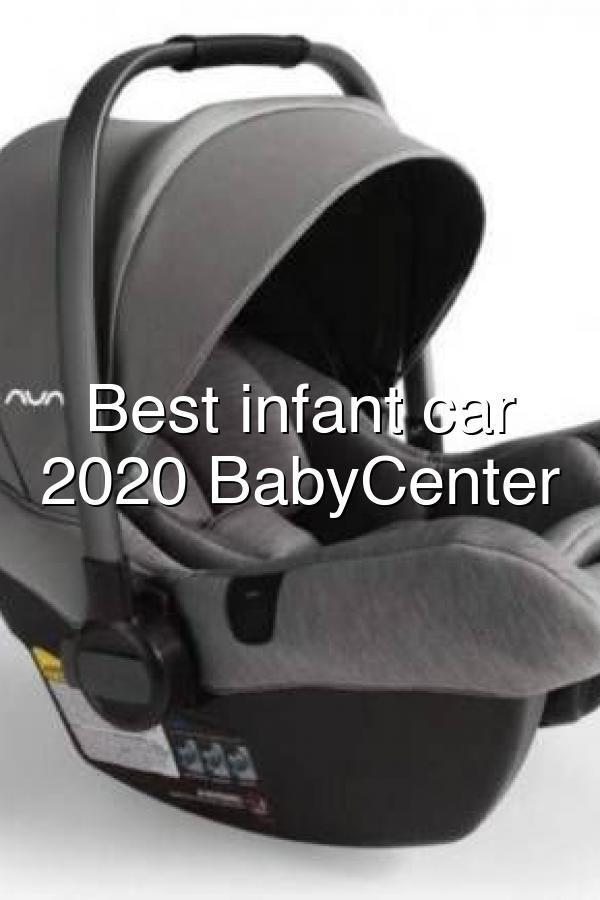 Best Infant Car Seats 2020 Babycenter, Best Infant Car Seat 2018
