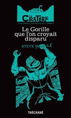 LE CRATÈRE - TOME 5  Le gorille que l'on croyait disparu  Par l'auteurSteve Proulx