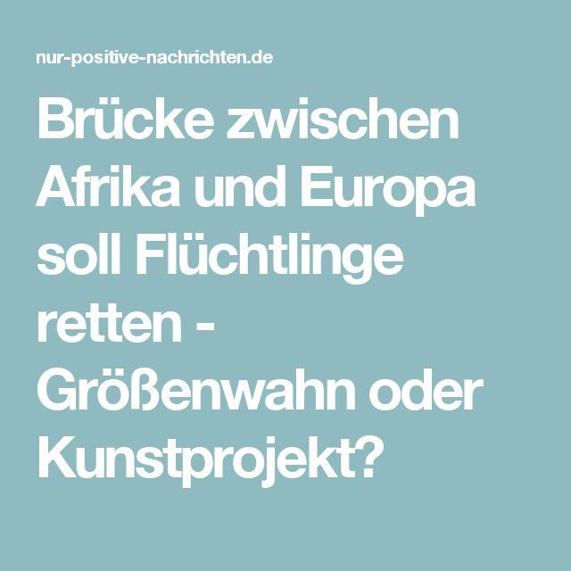 Brücke zwischen Afrika und Europa soll Flüchtlinge retten - Größenwahn oder Kunstprojekt?