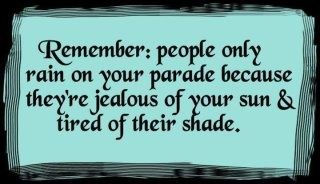 Remember, people only rain on your parade because theyre jealous of your sun and tired of their shade. inspirational-quotes: Woman Fashion, Remember This, Food For Thoughts, Toxic People, Well Said, So True, Barns Wedding, True Stories, Wise Words