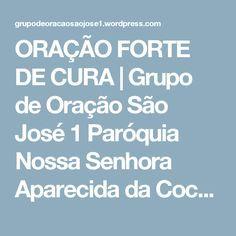 ORAÇÃO FORTE DE CURA   Grupo de Oração São José 1  Paróquia Nossa Senhora Aparecida da Cocaia Guarulhos - SP