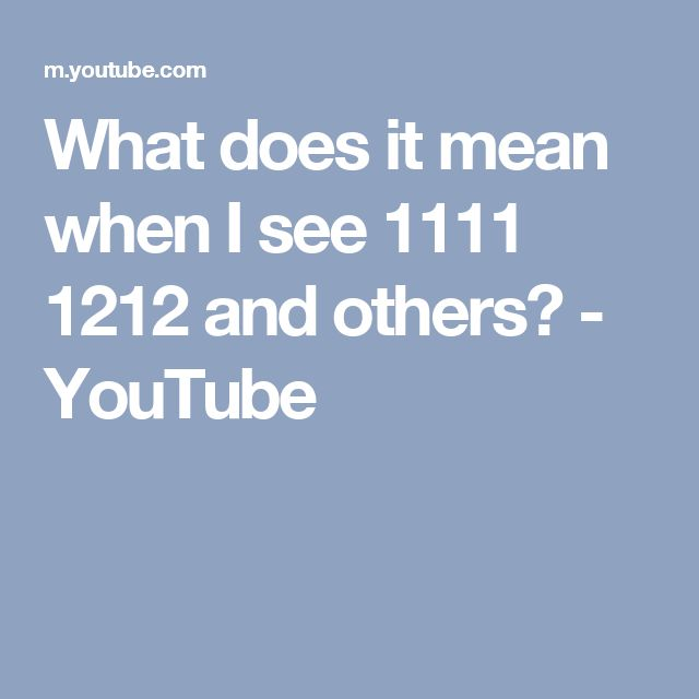 What does it mean when I see 1111 1212 and others? - YouTube