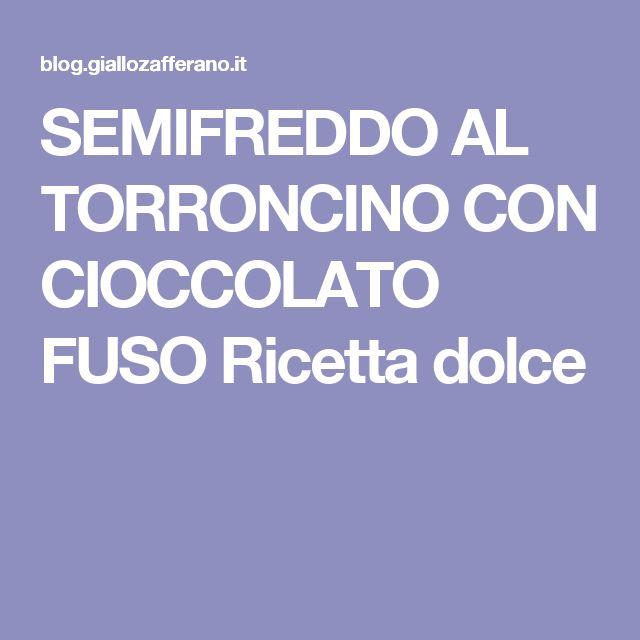 SEMIFREDDO AL TORRONCINO CON CIOCCOLATO FUSO Ricetta dolce