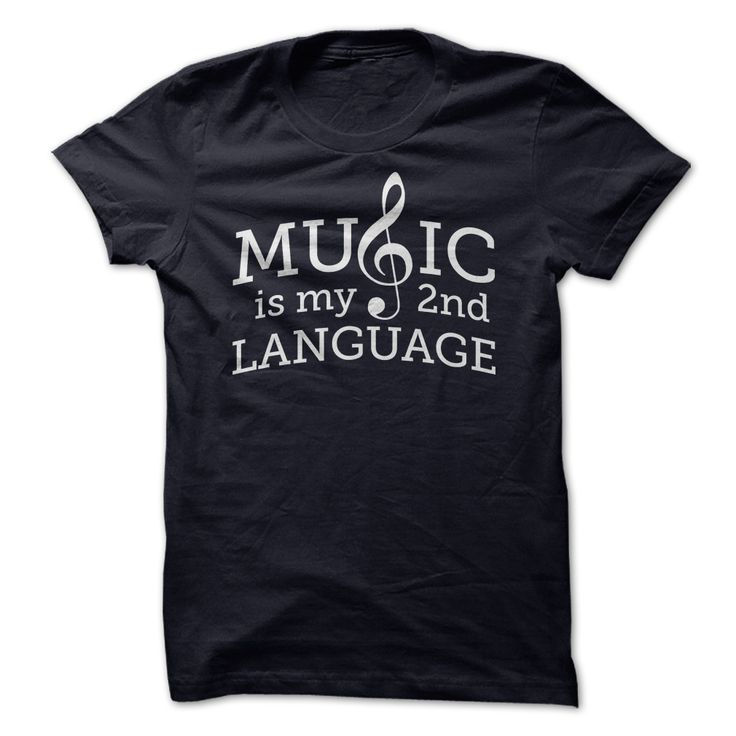 Music is My 2nd Language. you may want to buy it ? http://www.sunfrogshirts.com/Music-is-My-2nd-Language-NavyBlue.html?25384
