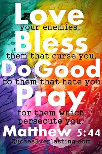 MATTHEW 544 But I Say Unto You Love Your Enemies Bless Them That Curse You Do Good To Them