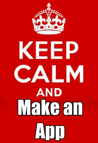 Keep Calm and Make an App