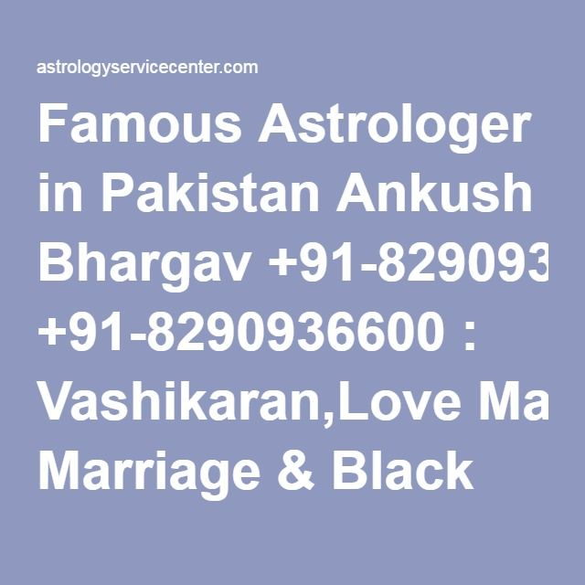 Famous Astrologer in Pakistan Ankush Bhargav +91-8290936600 : Vashikaran,Love Marriage & Black Magic Specialist