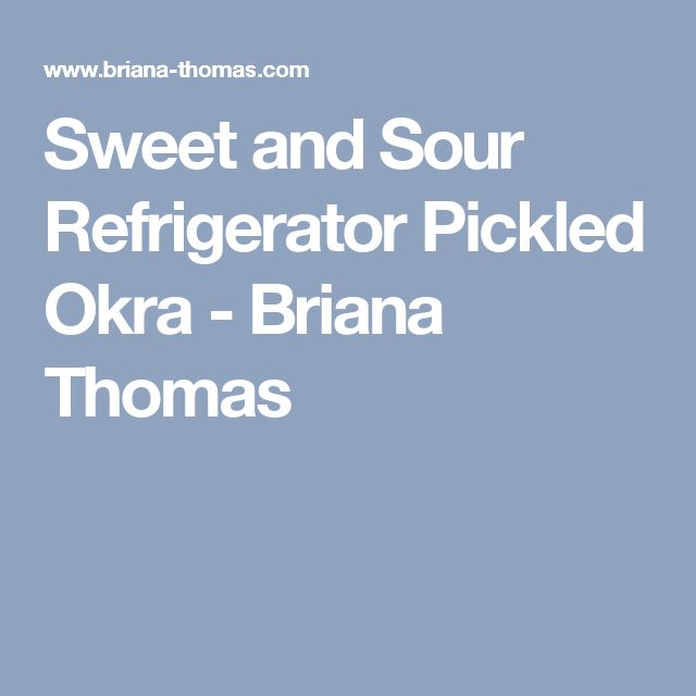 Sweet and Sour Refrigerator Pickled Okra - Briana Thomas