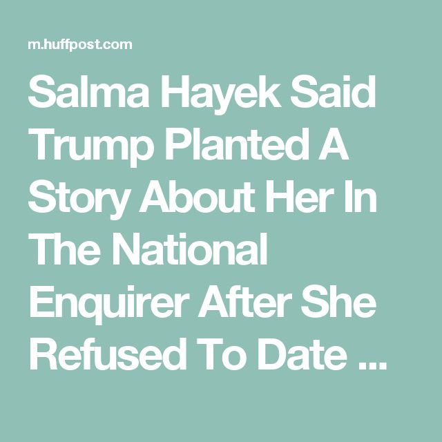 10/24/16 | Salma Hayek Said Trump Planted A Fake Story About Her In The National Enquirer After She Refused To Date Him