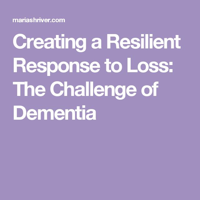 Creating a Resilient Response to Loss: The Challenge of Dementia