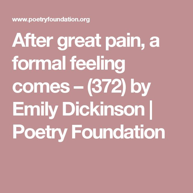 After great pain, a formal feeling comes – (372) by Emily Dickinson | Poetry Foundation