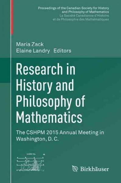 Research in History and Philosophy of Mathematics: The Cshpm 2015 Annual Meeting in Washington, D. C.