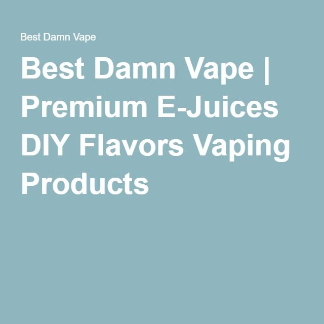 Best Damn Vape | Premium E-Juices DIY Flavors Vaping Products