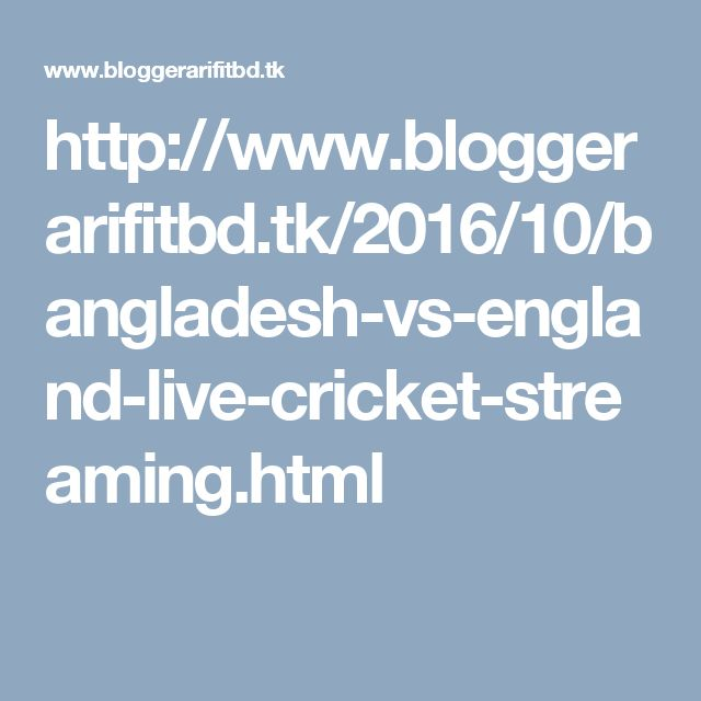 http://www.bloggerarifitbd.tk/2016/10/bangladesh-vs-england-live-cricket-streaming.html