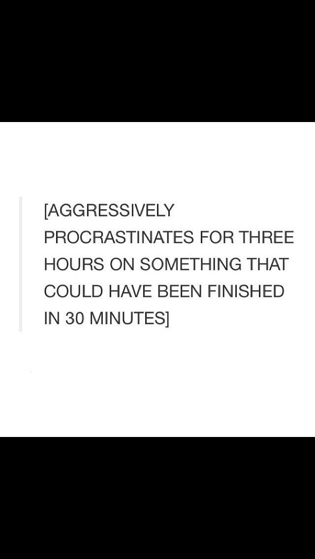 "ha! and I keep saying "" it won't happen next time"" but it does. I have become a professional procrastinator."