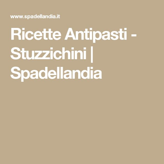 Ricette Antipasti - Stuzzichini | Spadellandia