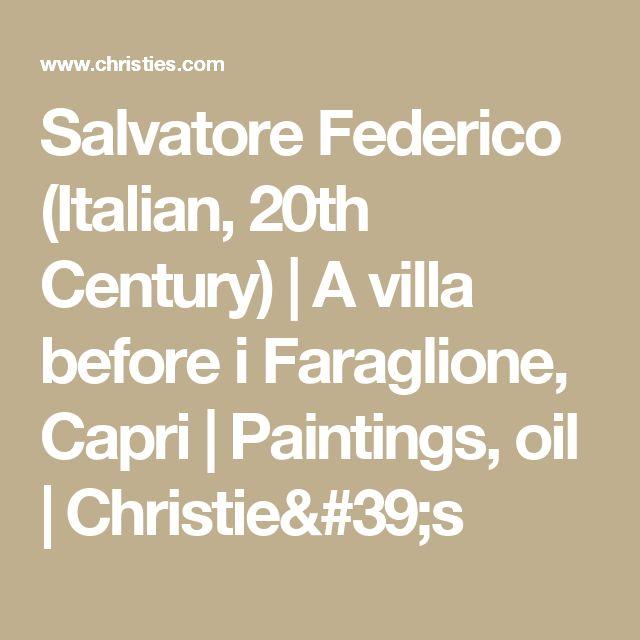Salvatore Federico (Italian, 20th Century)   | A villa before i Faraglione, Capri   | Paintings, oil | Christie's