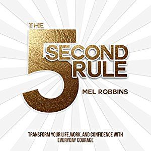 Amazon.com: The 5 Second Rule: Transform your Life, Work, and Confidence with Everyday Courage (Audible Audio Edition): Mel Robbins, Mel Robbins Productions Inc.: Books