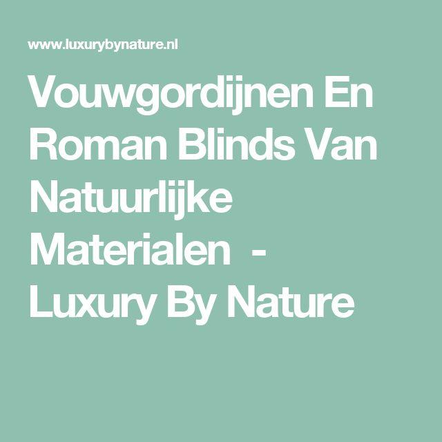 Vouwgordijnen En Roman Blinds Van Natuurlijke Materialen                -         Luxury By Nature