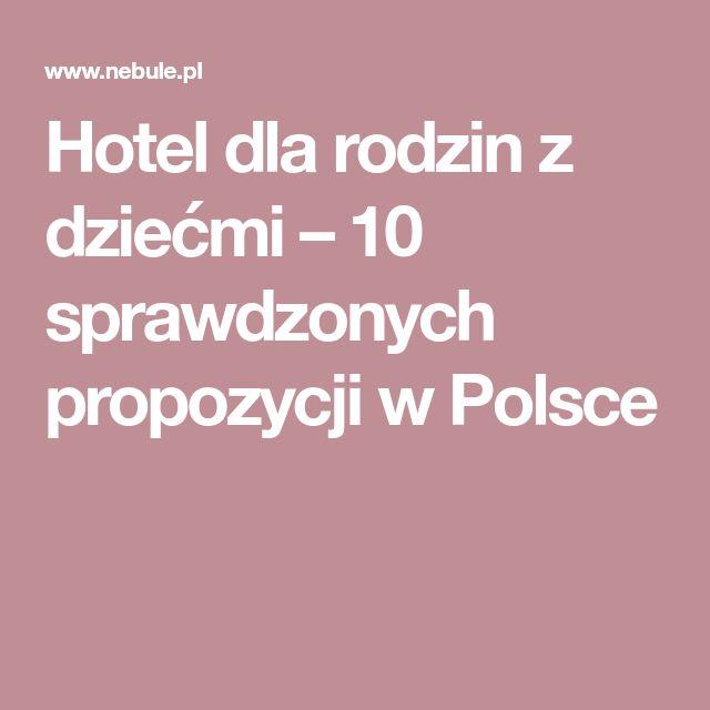 Hotel dla rodzin z dziećmi – 10 sprawdzonych propozycji w Polsce