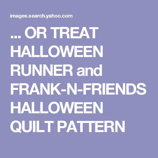 ... OR TREAT HALLOWEEN RUNNER and FRANK-N-FRIENDS HALLOWEEN QUILT PATTERN