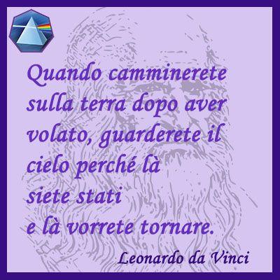 """""""Quando camminerete sulla terra dopo aver volato, guarderete il cielo perchè là siete stati e là vorrete tornare"""" - Leonardo da Vinci  #leonardo #cielo #volare #citazioni #quotes #lauragipponi"""