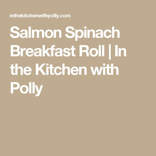 Salmon Spinach Breakfast Roll | In the Kitchen with Polly
