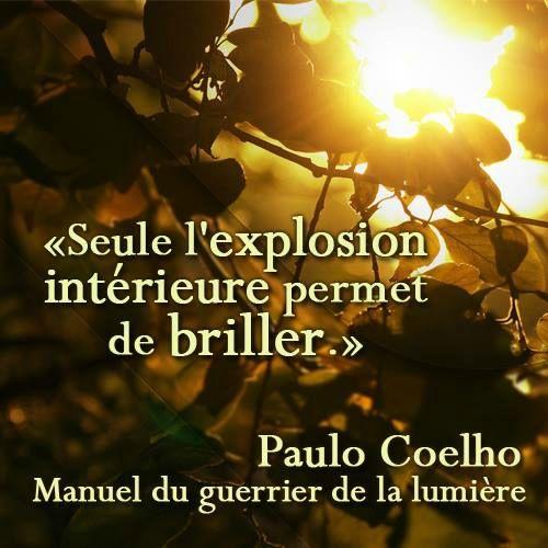 """Paulo Coelho (1947-20--) - Livre - """" Manuel du guerrier de la lumière """" - Citation - """"Seule l'explosion intérieure permet de briller."""" -"""