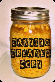 Pressure Canning Cream Style Corn *also see how to tips photos by click on pinterest.com/dkelley9699