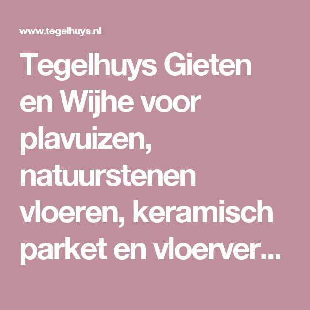 Tegelhuys Gieten en Wijhe voor plavuizen, natuurstenen vloeren, keramisch parket en vloerverwarming Gelderland, Flevoland, Drenthe, Groningen, Friesland, Overijssel