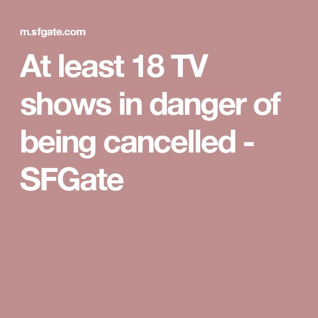 At least 18 TV shows in danger of being cancelled - SFGate