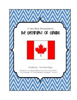 This product is a very basic introduction to the geography of Canada.  I teach the Core Knowledge Social Studies curriculum, and this correlates with BCP 4th Grade September Geography - Lesson 3.