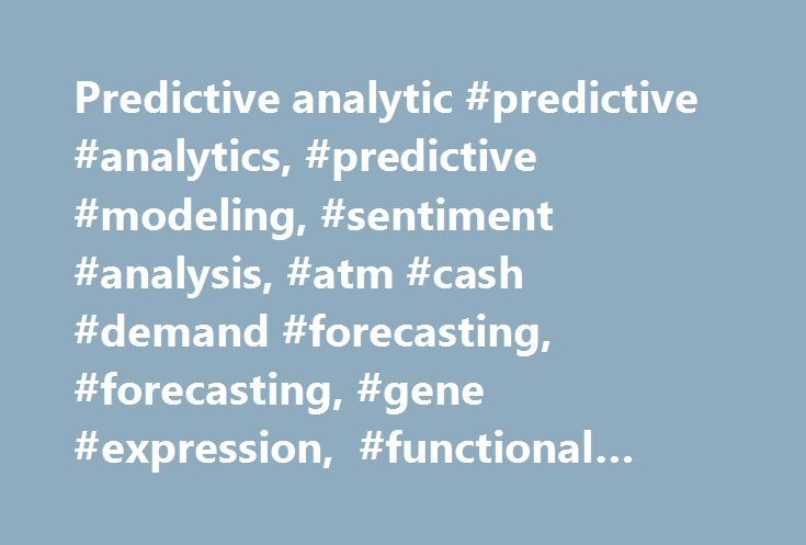 Predictive analytic #predictive #analytics, #predictive #modeling, #sentiment #analysis, #atm #cash #demand #forecasting, #forecasting, #gene #expression, #functional #genomics http://maryland.nef2.com/predictive-analytic-predictive-analytics-predictive-modeling-sentiment-analysis-atm-cash-demand-forecasting-forecasting-gene-expression-functional-genomics/  # The art of Predictive Modeling: (predictive) Models are learned from the historical data. This learning is not trivial nor an exact…