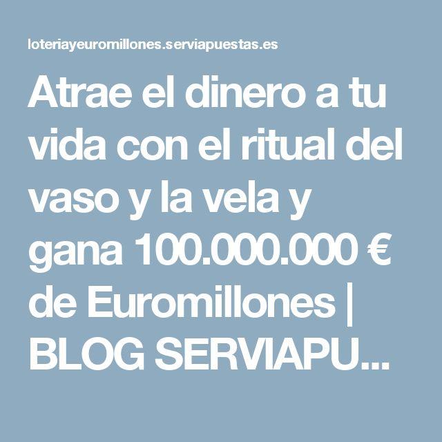 Atrae el dinero a tu vida con el ritual del vaso y la vela y gana 100.000.000 € de Euromillones   BLOG SERVIAPUESTAS