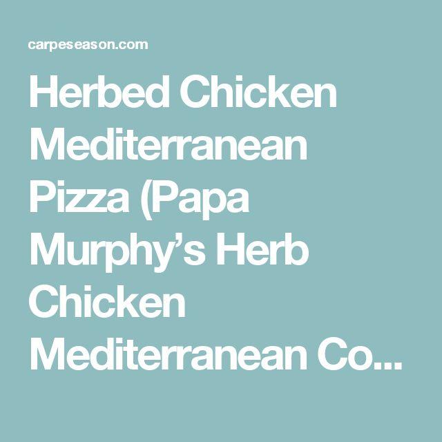Herbed Chicken Mediterranean Pizza (Papa Murphy's Herb Chicken Mediterranean Copycat Recipe) – Carpé Season